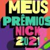 Meus Prêmios Nick 2021: confira todos os indicados e como votar!